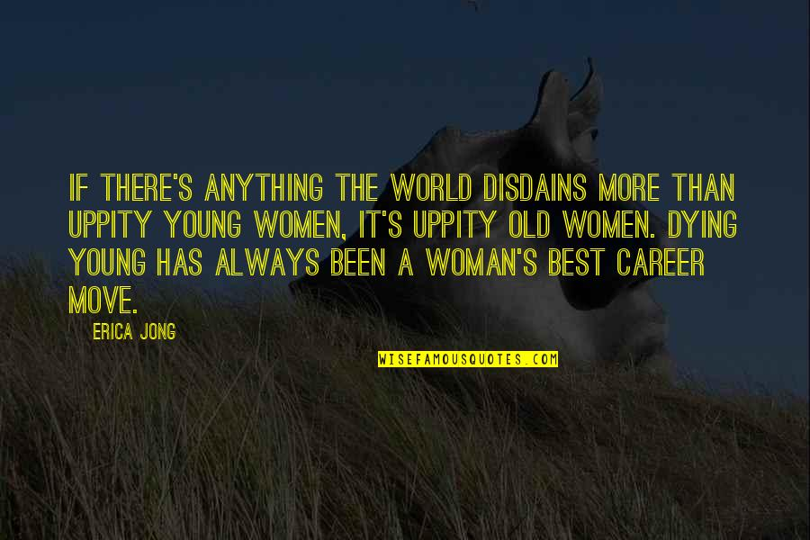Moving Up In Your Career Quotes By Erica Jong: If there's anything the world disdains more than