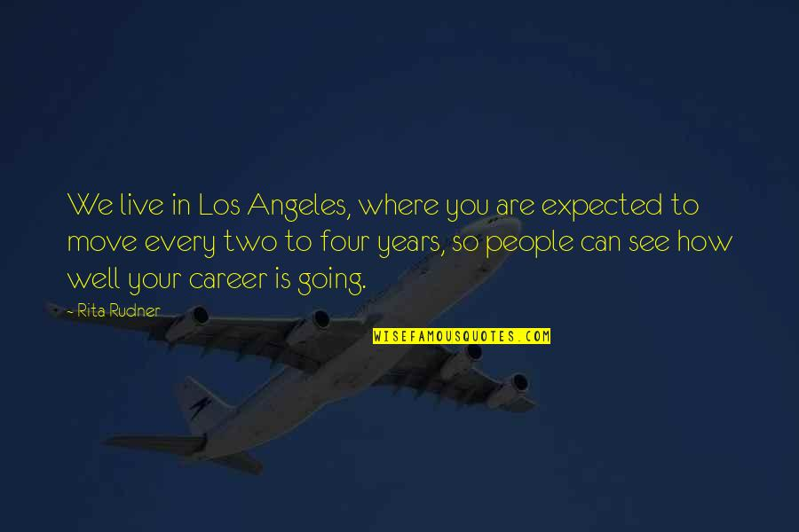 Moving Up In Your Career Quotes By Rita Rudner: We live in Los Angeles, where you are
