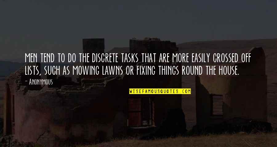 Mowing Quotes By Anonymous: men tend to do the discrete tasks that
