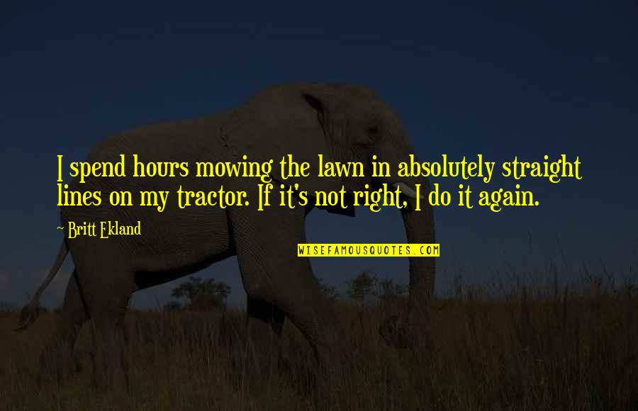 Mowing Quotes By Britt Ekland: I spend hours mowing the lawn in absolutely