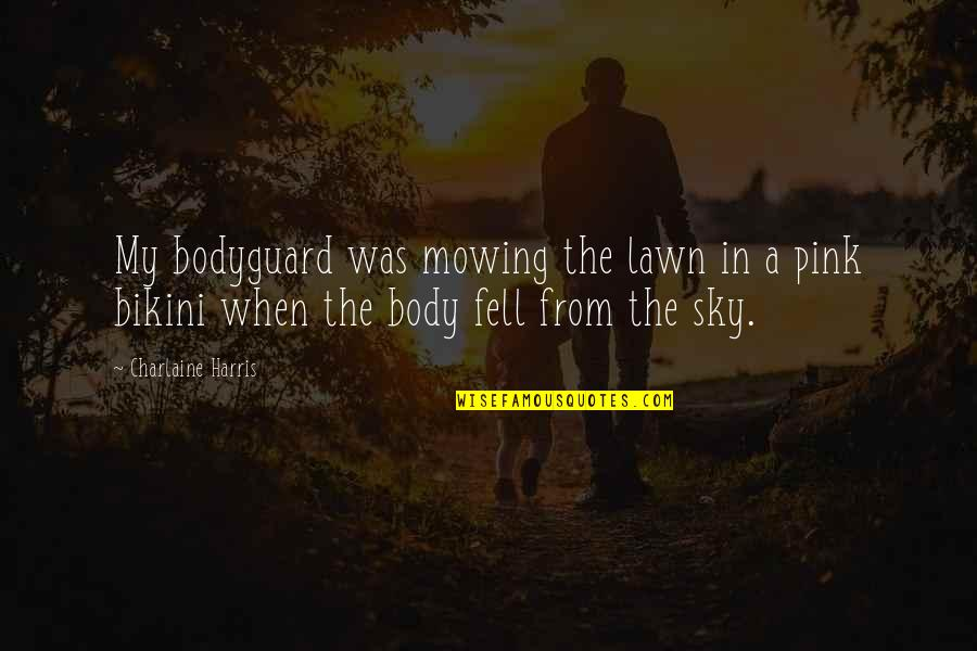 Mowing Quotes By Charlaine Harris: My bodyguard was mowing the lawn in a