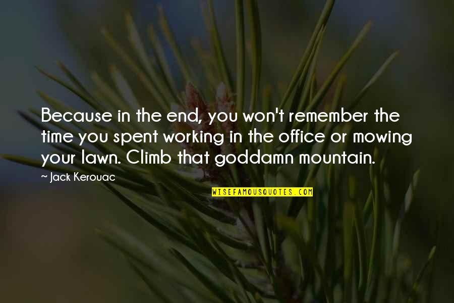 Mowing Quotes By Jack Kerouac: Because in the end, you won't remember the