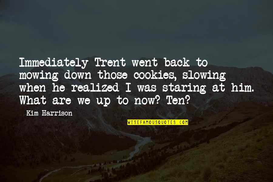 Mowing Quotes By Kim Harrison: Immediately Trent went back to mowing down those