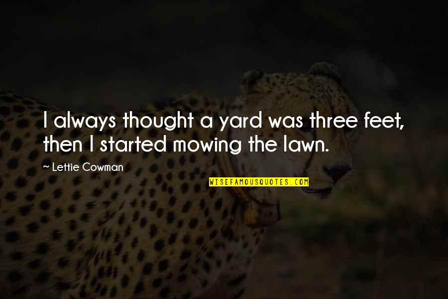 Mowing Quotes By Lettie Cowman: I always thought a yard was three feet,