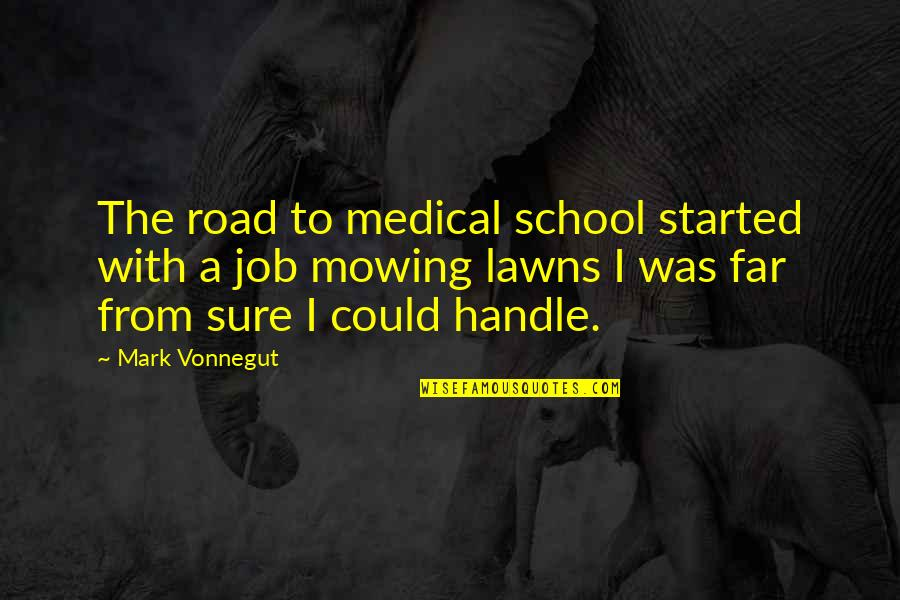 Mowing Quotes By Mark Vonnegut: The road to medical school started with a