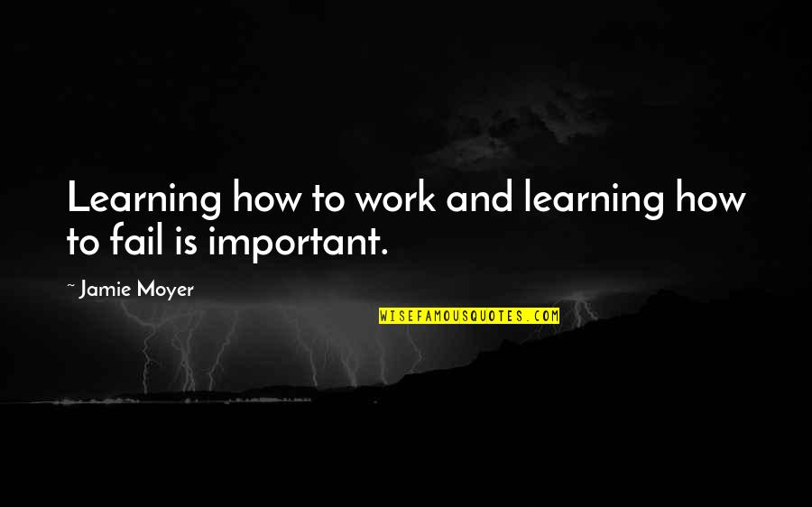 Moyer Quotes By Jamie Moyer: Learning how to work and learning how to