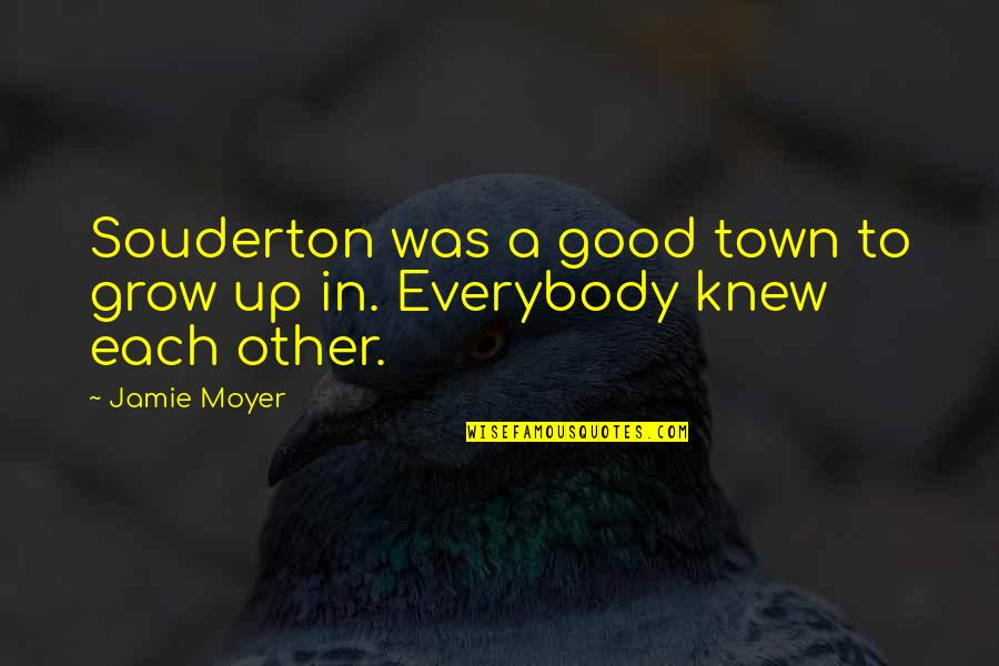 Moyer Quotes By Jamie Moyer: Souderton was a good town to grow up