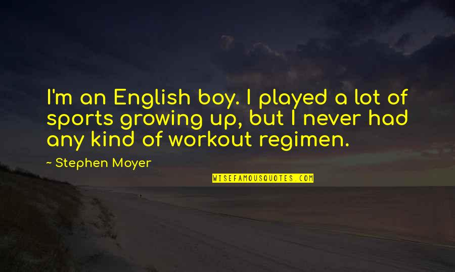 Moyer Quotes By Stephen Moyer: I'm an English boy. I played a lot