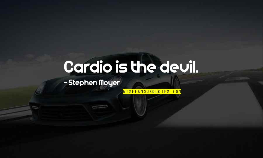 Moyer Quotes By Stephen Moyer: Cardio is the devil.