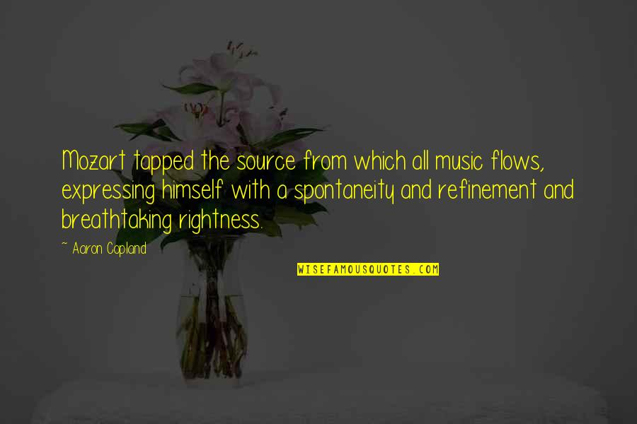 Mozart's Quotes By Aaron Copland: Mozart tapped the source from which all music