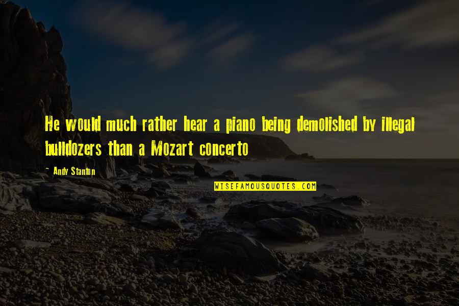 Mozart's Quotes By Andy Stanton: He would much rather hear a piano being