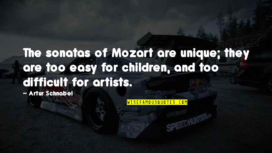 Mozart's Quotes By Artur Schnabel: The sonatas of Mozart are unique; they are