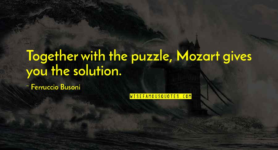 Mozart's Quotes By Ferruccio Busoni: Together with the puzzle, Mozart gives you the