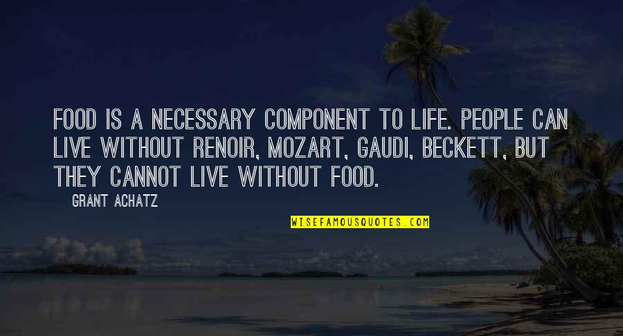 Mozart's Quotes By Grant Achatz: Food is a necessary component to life. People