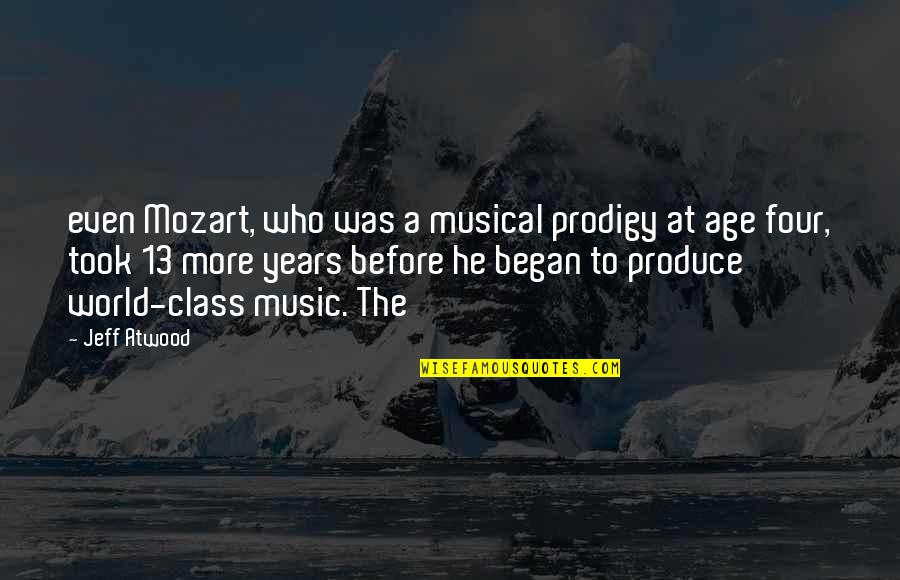 Mozart's Quotes By Jeff Atwood: even Mozart, who was a musical prodigy at