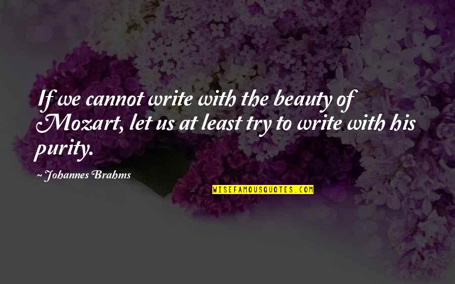Mozart's Quotes By Johannes Brahms: If we cannot write with the beauty of
