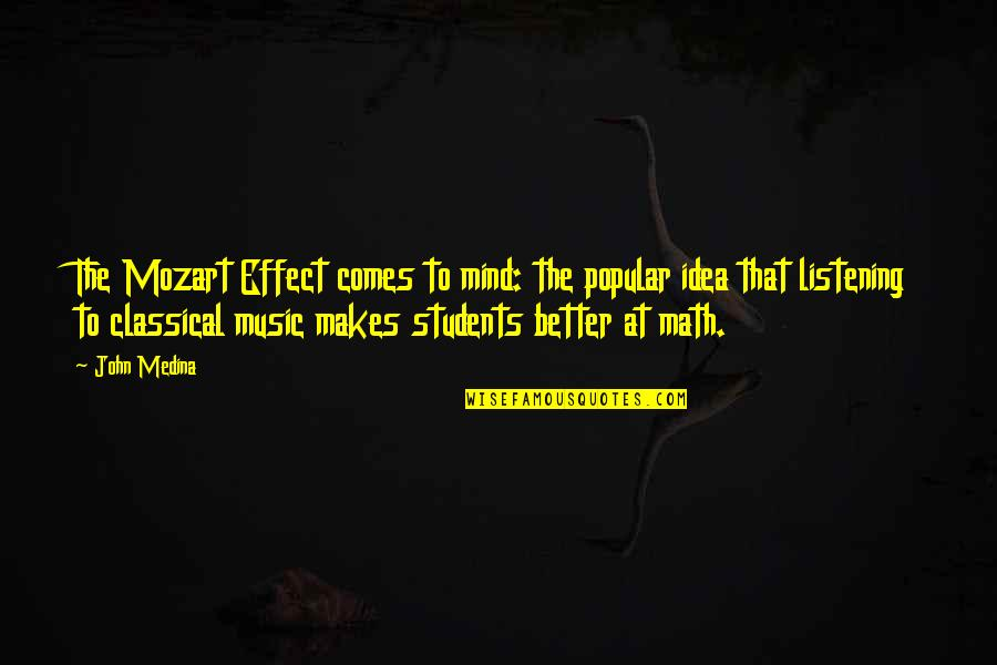 Mozart's Quotes By John Medina: The Mozart Effect comes to mind: the popular