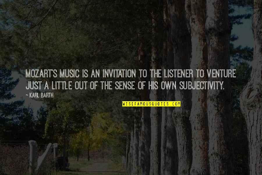 Mozart's Quotes By Karl Barth: Mozart's music is an invitation to the listener