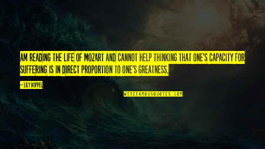 Mozart's Quotes By Lily Koppel: Am reading the life of Mozart and cannot