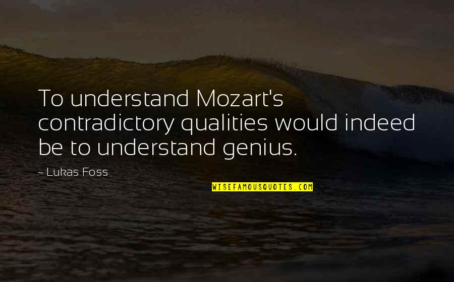 Mozart's Quotes By Lukas Foss: To understand Mozart's contradictory qualities would indeed be