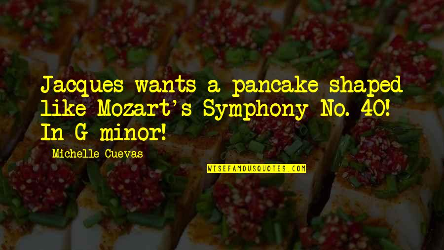 Mozart's Quotes By Michelle Cuevas: Jacques wants a pancake shaped like Mozart's Symphony