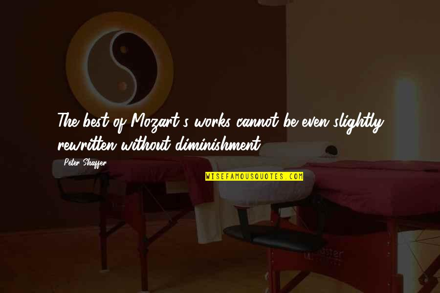 Mozart's Quotes By Peter Shaffer: The best of Mozart's works cannot be even