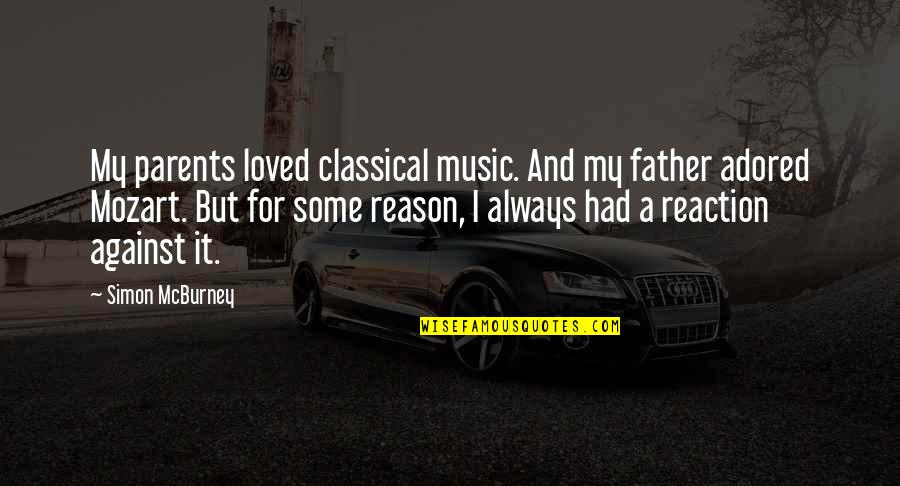 Mozart's Quotes By Simon McBurney: My parents loved classical music. And my father