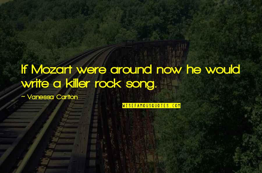 Mozart's Quotes By Vanessa Carlton: If Mozart were around now he would write