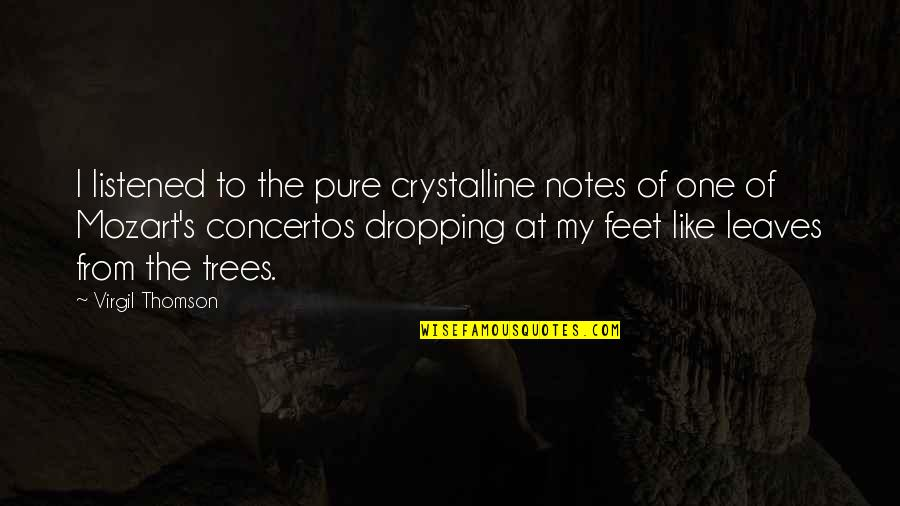 Mozart's Quotes By Virgil Thomson: I listened to the pure crystalline notes of