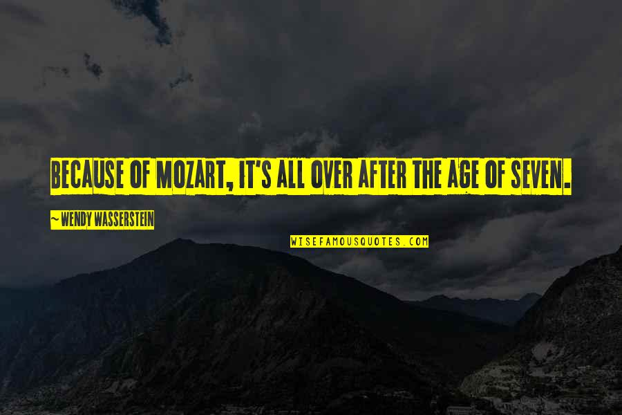 Mozart's Quotes By Wendy Wasserstein: Because of Mozart, it's all over after the