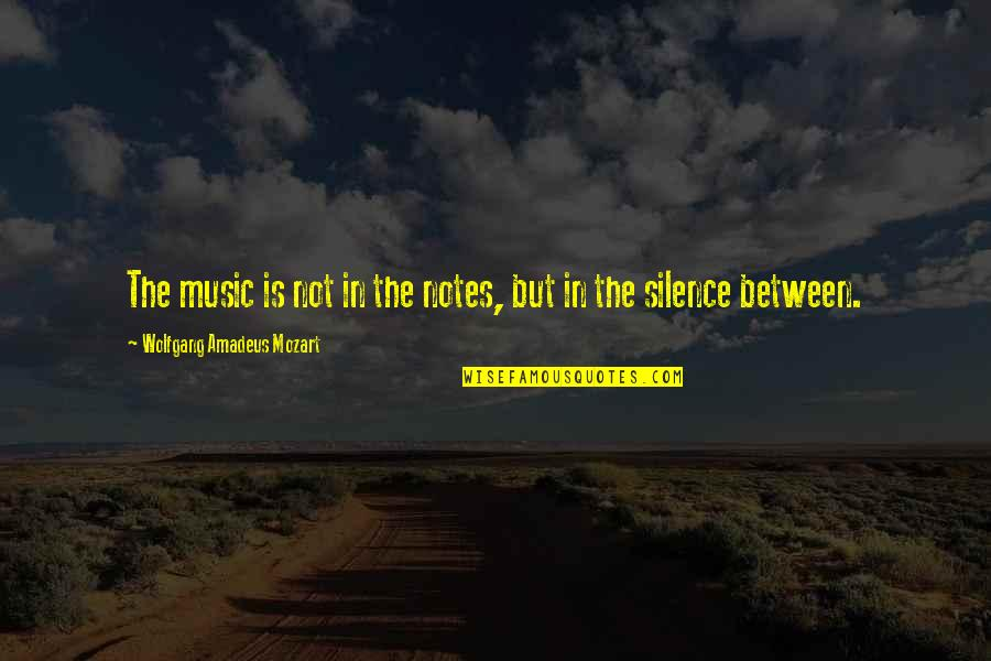 Mozart's Quotes By Wolfgang Amadeus Mozart: The music is not in the notes, but