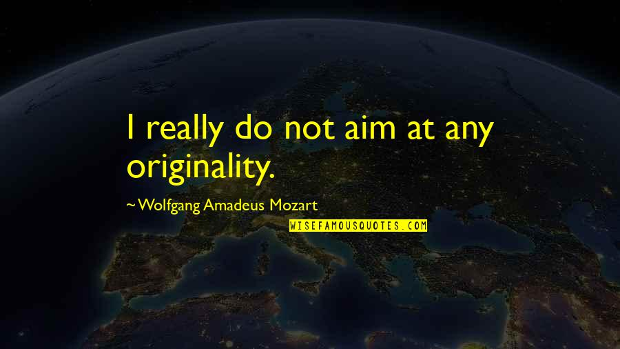 Mozart's Quotes By Wolfgang Amadeus Mozart: I really do not aim at any originality.
