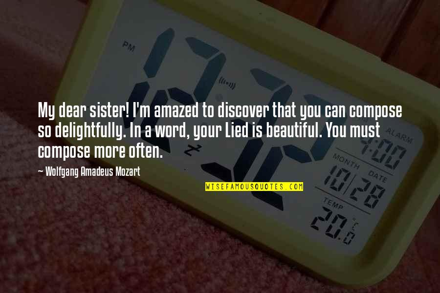 Mozart's Quotes By Wolfgang Amadeus Mozart: My dear sister! I'm amazed to discover that