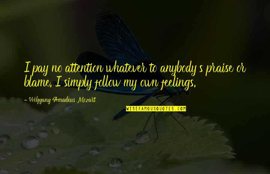 Mozart's Quotes By Wolfgang Amadeus Mozart: I pay no attention whatever to anybody's praise