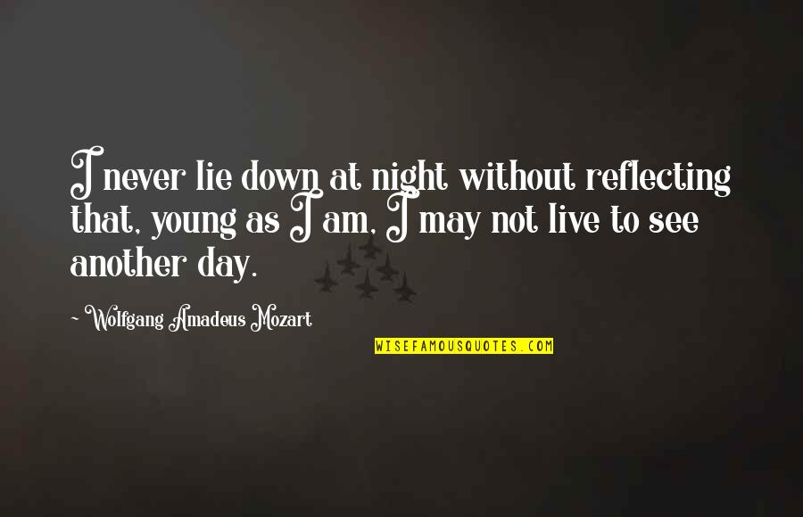 Mozart's Quotes By Wolfgang Amadeus Mozart: I never lie down at night without reflecting