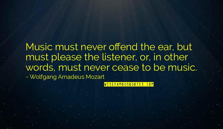 Mozart's Quotes By Wolfgang Amadeus Mozart: Music must never offend the ear, but must