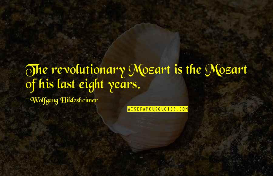 Mozart's Quotes By Wolfgang Hildesheimer: The revolutionary Mozart is the Mozart of his