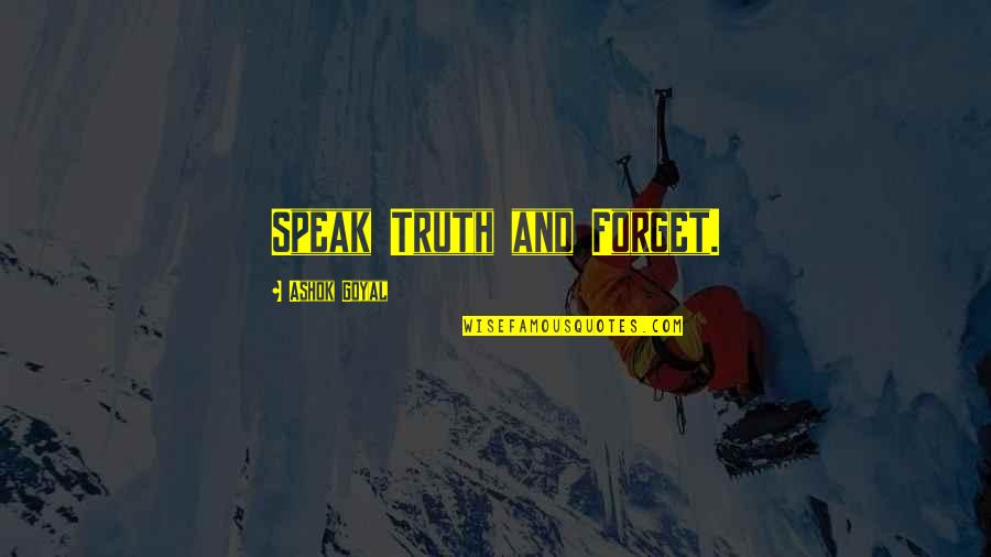 Mr Ashok Quotes By Ashok Goyal: Speak Truth and Forget.