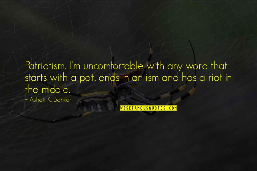 Mr Ashok Quotes By Ashok K. Banker: Patriotism. I'm uncomfortable with any word that starts