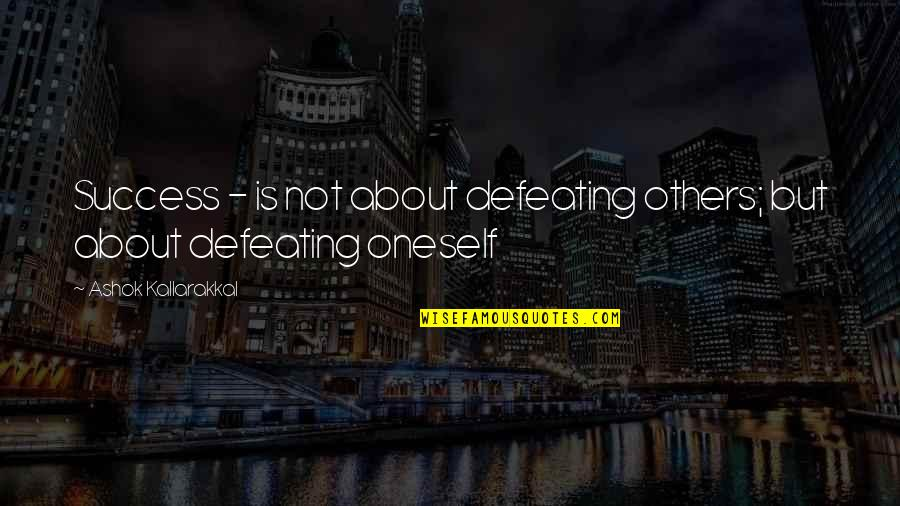 Mr Ashok Quotes By Ashok Kallarakkal: Success - is not about defeating others; but