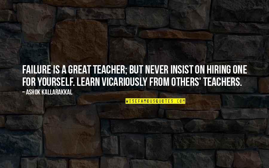 Mr Ashok Quotes By Ashok Kallarakkal: Failure is a great teacher; but never insist