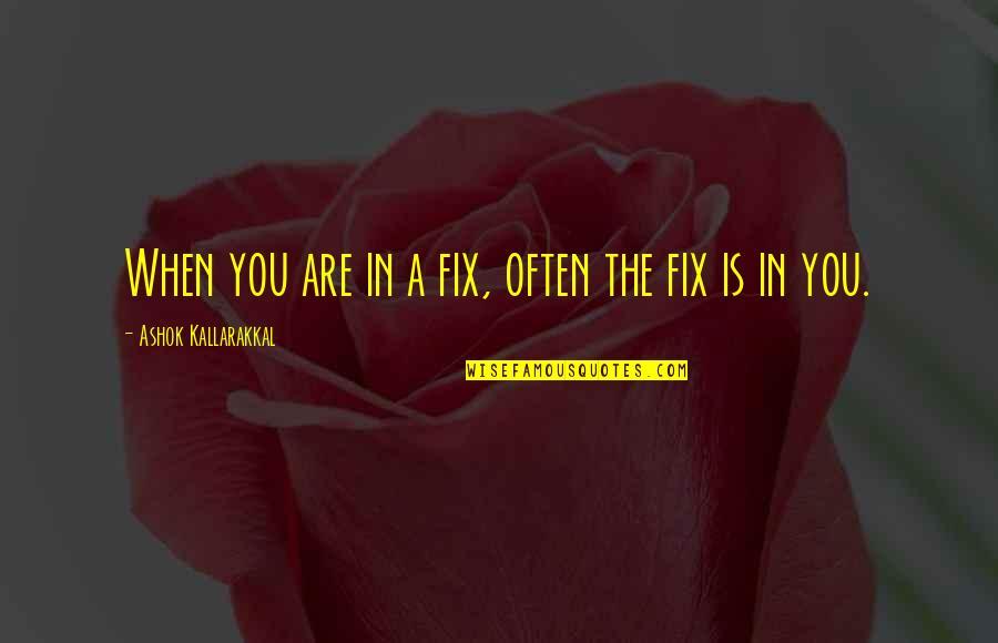 Mr Ashok Quotes By Ashok Kallarakkal: When you are in a fix, often the