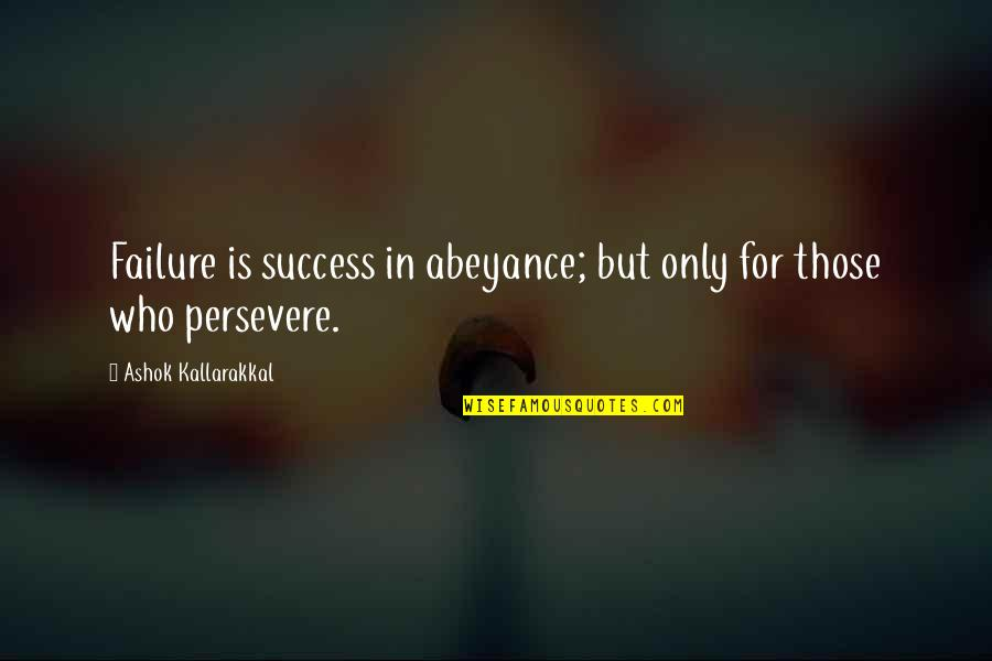Mr Ashok Quotes By Ashok Kallarakkal: Failure is success in abeyance; but only for