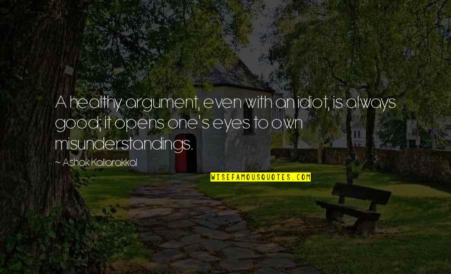 Mr Ashok Quotes By Ashok Kallarakkal: A healthy argument, even with an idiot, is