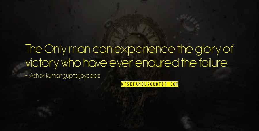Mr Ashok Quotes By Ashok Kumar Gupta Jaycees: The Only man can experience the glory of