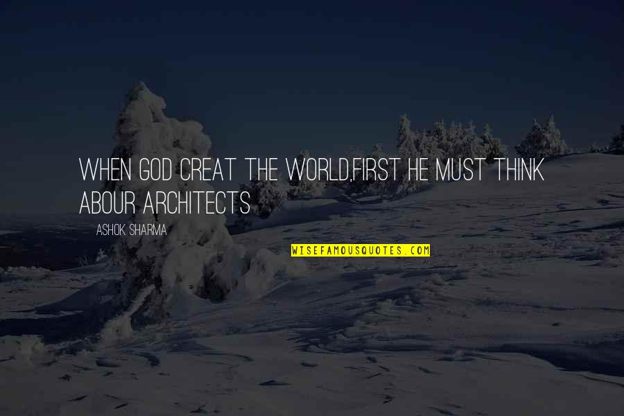 Mr Ashok Quotes By Ashok Sharma: When god creat the world,first he must think