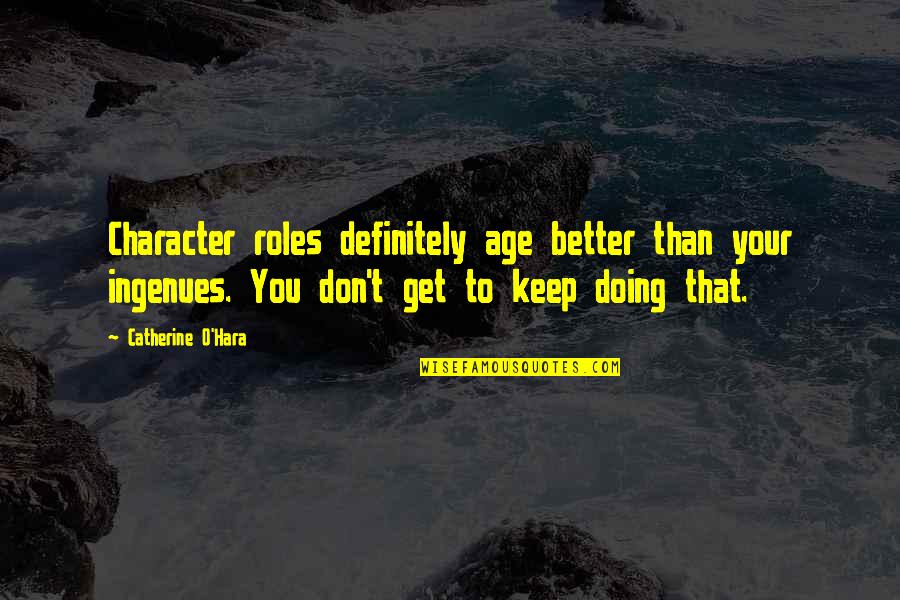 Mr Balowski Quotes By Catherine O'Hara: Character roles definitely age better than your ingenues.
