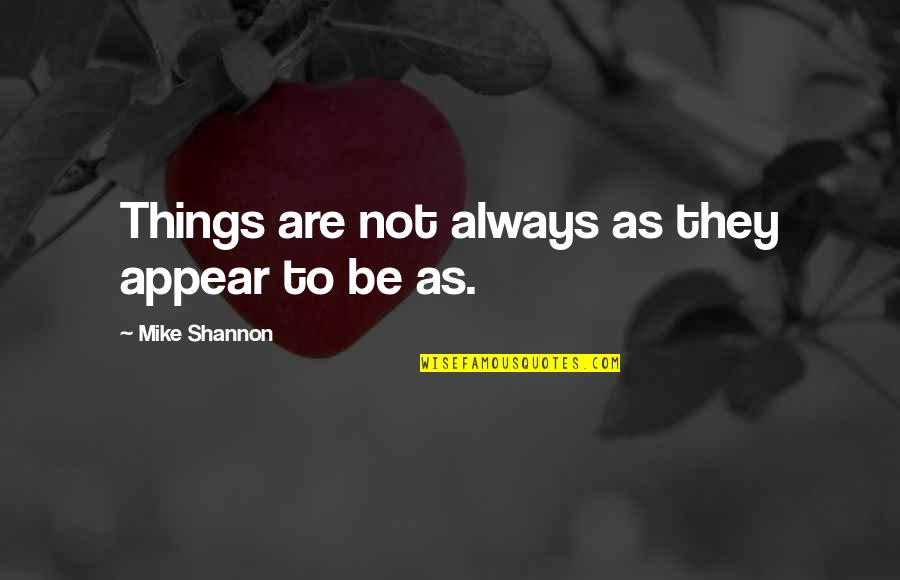 Mr Balowski Quotes By Mike Shannon: Things are not always as they appear to