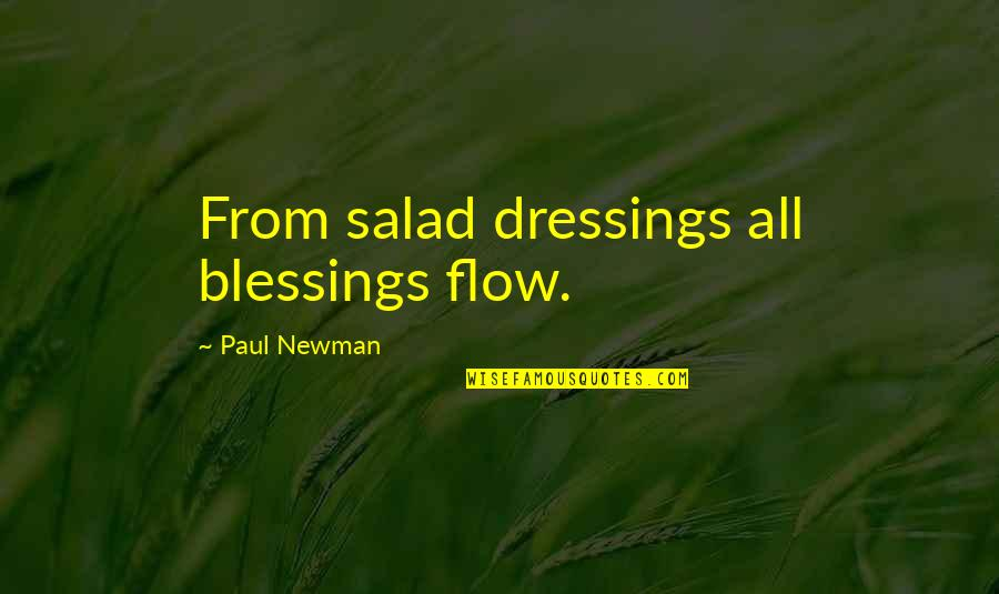 Mr Balowski Quotes By Paul Newman: From salad dressings all blessings flow.