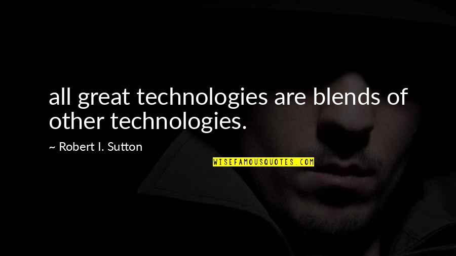Mr Balowski Quotes By Robert I. Sutton: all great technologies are blends of other technologies.
